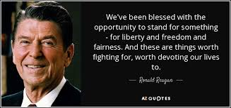 Ronald Reagan quote: We've been blessed with the opportunity to stand for  something...