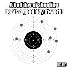 A Bad Day of Shooting Beats a Good Day at Work! - Gun Shots