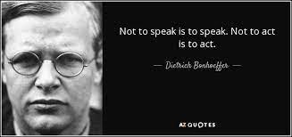 Dietrich Bonhoeffer quote: Not to speak is to speak. Not to act is...